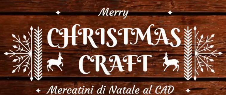 Christmas Craft: Il 21 e 22 dicembre al CAD, arrivano i mercatini di Natale!