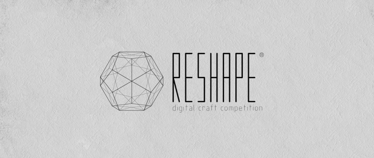 RESHAPE ® digital craft competition